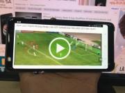 Chọn smartphone màn hình tràn viền để xem chung kết U23 Việt Nam