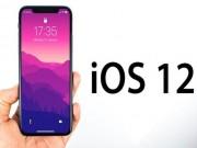 iOS 12 sẽ không có nhiều tính năng mới