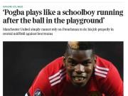 """Bóng đá - Pogba bị chê """"đá như trẻ con"""", MU khó dựa trước đội mạnh"""