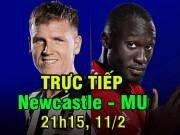 """Newcastle – MU: """"Quỷ đỏ"""" vào hiểm địa kẻ cùng đường"""