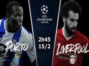 """Porto - Liverpool:  """" Song sát """"  hàng đầu châu Âu"""