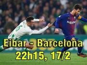 Eibar - Barcelona: Tìm lại chiến thắng, chờ tử chiến Chelsea