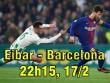 Eibar – Barcelona: Tìm lại chiến thắng, chờ tử chiến Chelsea