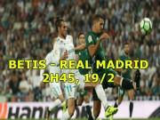 """Real Betis - Real Madrid: Ronaldo lên đồng, """"Kền kền"""" sải cánh"""