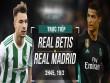 TRỰC TIẾP Real Betis - Real Madrid: Ronaldo góp công, Real mở điểm