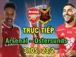 """TRỰC TIẾP bóng đá Arsenal - Ostersunds: """"Nã pháo"""" tạo đà đại chiến"""