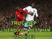TRỰC TIẾP Liverpool - West Ham: Chờ hiệp 2 chơi tất tay