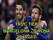 """TRỰC TIẾP bóng đá Barcelona - Girona: Messi  """" thắp lửa """"  ở Nou Camp"""