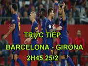 TRỰC TIẾP Barcelona - Girona: Coutinho lập siêu phẩm