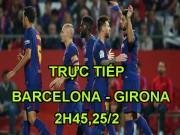 TRỰC TIẾP Barcelona - Girona: Messi lập công