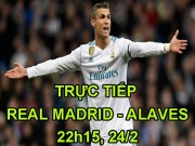 TRỰC TIẾP bóng đá Real Madrid - Alaves: Ronaldo háo hức trở lại
