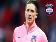 Tin HOT bóng đá tối 24/2: Torres tính chia tay Atletico ngay và luôn