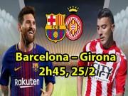 Barcelona - Girona: HLV Valverde có dám để Messi dự bị?
