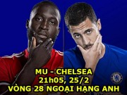 MU - Chelsea: Siêu đại chiến vì top 4 (vòng 28 Ngoại hạng Anh)