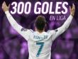 """Vua Ronaldo 300 bàn tại Liga: Real thăng hoa, gia nhập """"CLB 100"""""""