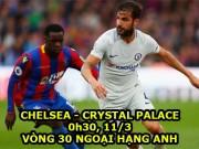 """Chelsea - Crystal Palace: Giải cứu vé C1,  """" lên gân """"  đấu Barca"""