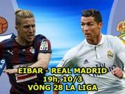 Eibar - Real Madrid: Tam tấu trở lại, Ronaldo chờ phát hỏa