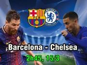 Barcelona - Chelsea: Messi tái xuất, canh bạc cuối của Conte