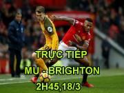 """TRỰC TIẾP bóng đá MU - Brighton:  """" Quỷ dữ """"  nhe nanh, quyết thắng quên sầu"""