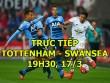 TRỰC TIẾP Swansea - Tottenham: Tấn công vũ bão, tốc độ chóng mặt