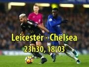 """Leicester - Chelsea:  """" Sư tử """"  nhát gan, sấp mặt như chơi"""