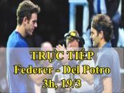 TRỰC TIẾP tennis Federer - Del Potro: Song hùng kỳ hiệp (Chung kết Indian Wells)