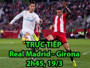 "TRỰC TIẾP Real Madrid - Girona: Tam tấu  "" B-A-R ""  xuất trận"