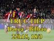 TRỰC TIẾP Barcelona - Athletic Bilbao: 2 cơ hội của Messi