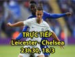 Chi tiết Leicester City - Chelsea: Nỗ lực bất thành (KT)