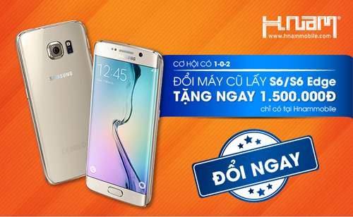 Đổi máy cũ lấy Galaxy S6/S6 Edge - Tặng ngay 1.500.000đ - 1