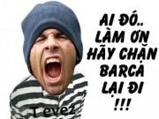 Ảnh chế tuần 3-9/6: Làm ơn ngăn Barca lại!