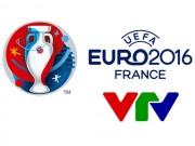 Bóng đá - VTV chịu lỗ để phát sóng miễn phí EURO 2016