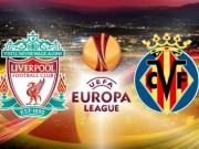 """TRỰC TIẾP Liverpool - Villarreal: Bắn hạ """"Tàu ngầm vàng"""""""