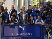 Bóng đá - Leicester City rước cúp: Bữa đại tiệc lịch sử