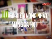 Video An ninh - Top 10 sự kiện hot nhất mạng xã hội ngày 22.5.2016