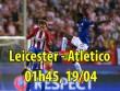 Leicester City - Atletico Madrid: Chuyện thần tiên chưa kết thúc