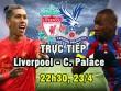 TRỰC TIẾP bóng đá Liverpool - C. Palace: Siêu phẩm phá bế tắc