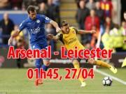 """Arsenal - Leicester City: Nã pháo vào """"Bầy Cáo"""""""