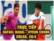 """TRỰC TIẾP tennis Nadal - Hyeon Chung: Khó cản """"Bò tót"""""""