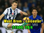 "West Brom – Leicester City: ""Cửa sống"" đã rất gần"