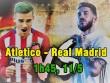 Atletico Madrid – Real Madrid: Bi kịch ngày chia tay