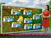 Tin tức trong ngày - Dự báo thời tiết VTV 29.5: Bắc Bộ nắng gắt, Nam Bộ mưa dông
