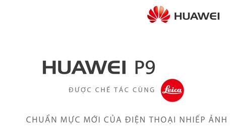 Huawei P9 - Chuẩn mực mới của điện thoại nhiếp ảnh - 1