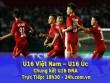 TRỰC TIẾP U16 Việt Nam - U16 Úc: Cúp trong tầm tay