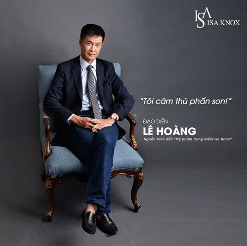 """Lý do đạo diễn Lê Hoàng """"căm thù phấn son"""" - 1"""