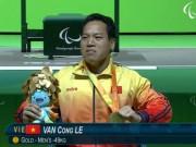 HCV Paralympic Lê Văn Công: Điều chưa kể sau cú đẩy xuất thần