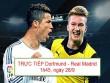 TRỰC TIẾP Dortmund – Real Madrid: Chuyến đi bão táp