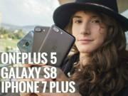 Dế sắp ra lò - Video: Đọ camera giữa bộ ba Galaxy S8, iPhone 7 Plus và OnePlus 5