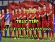 TRỰC TIẾP bóng đá U23 Việt Nam - U23 Hàn Quốc: Cản trở từ thời tiết