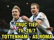TRỰC TIẾP bóng đá Tottenham - AS Roma: Tam tấu 55 bàn xuất trận